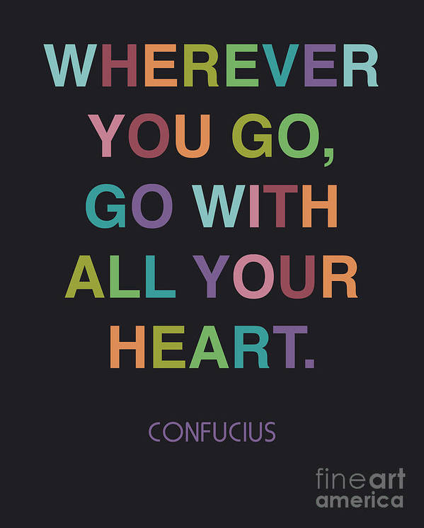 Confucious Poster featuring the digital art Go With All Your Heart by Cindy Greenbean