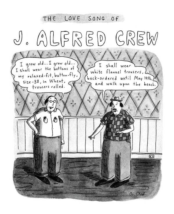 The Love Song Of J. Alfred Crew  Title: The Love Song Of J. Alfred Crew. Two Men Face Each Other. The Bubble Over The Man On The Left Reads Poster featuring the drawing The Love Song Of J. Alfred Crew by Roz Chast