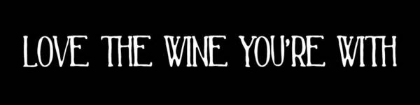 Wine Poster featuring the digital art Love The Wine You're With by Jaime Friedman