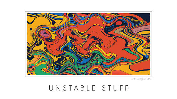 Poster featuring the digital art Unstable Stuff by Steven Kelly Smith