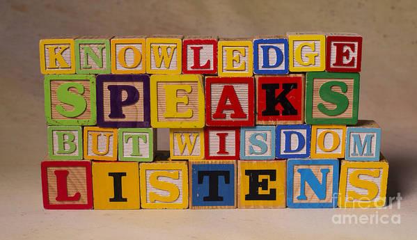 Knowledge Speaks But Wisdom Listens Poster featuring the photograph Knowledge Speaks But Wisdom Listens by Art Whitton