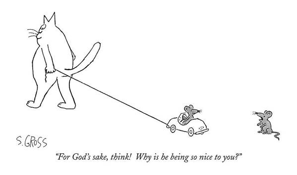 (one Mouse To Another Who Is In A Miniature Car Being Pulled By A Cat.) Poster featuring the drawing For God's Sake by Sam Gross
