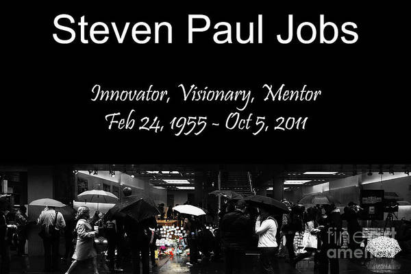 Steve Jobs Poster featuring the photograph Steven Paul Jobs . Innovator . Visionary . Mentor . Rip . San Francisco Apple Store Memorial by Wingsdomain Art and Photography