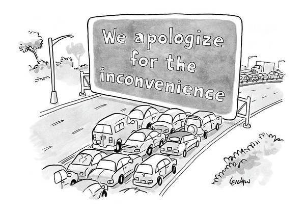 Word Play Traffic Work Commute Automobiles Captionless: We Apologize For The Inconvenience 122633 Rle Robert Leighton Poster featuring the drawing New Yorker July 10th, 2006 by Robert Leighton
