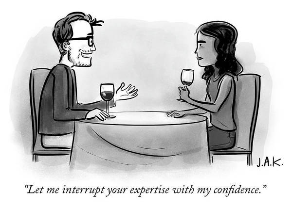"""let Me Interrupt Your Expertise With My Confidence."" Poster featuring the drawing Let Me Interrupt Your Expertise With My Confidence by Jason Adam Katzenstein"