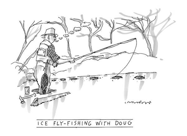 Sports Hobbies Seasons Winter Fish Pond Lake Water Relax Adapt   (man Fly Fishing Through Holes In The Ice Poster featuring the drawing Ice Fly-fishing With Doug by Michael Crawford