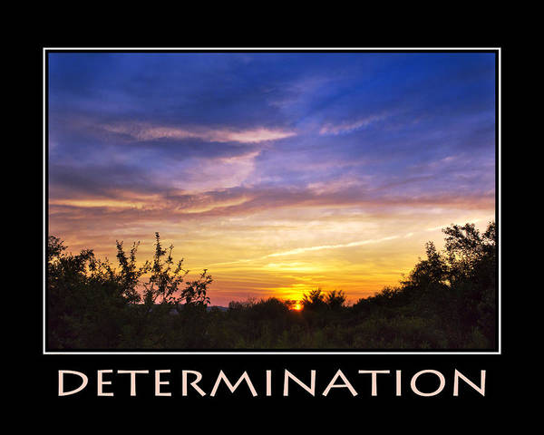 Determination Poster featuring the photograph Determination Inspirational Motivational Poster Art by Christina Rollo