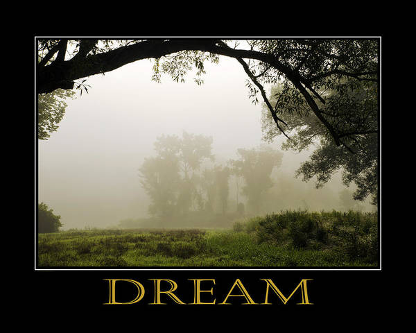 Dream Poster featuring the photograph Dream Inspirational Motivational Poster Art by Christina Rollo