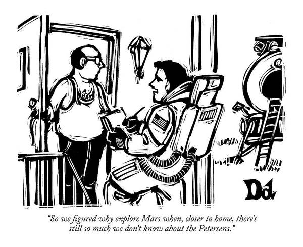 Nasa Modern Life   (astronaut At Front Door Taking Survey.) 121578 Ddr Drew Dernavich Poster featuring the drawing So We Figured Why Explore Mars When by Drew Dernavich