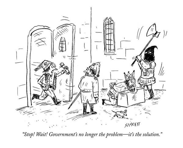 King Poster featuring the drawing Stop! Wait! Government's No Longer The Problem - by David Sipress