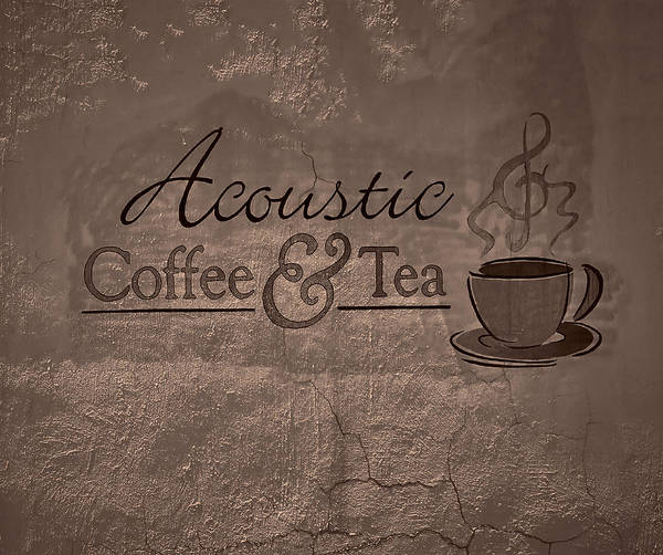 Acoustic Coffee And Tea Signage - 3w Poster featuring the photograph Acoustic Coffee And Tea Signage - 3w by Greg Jackson