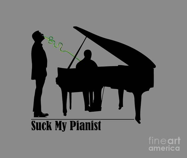 eed14bbe34 Piano Poster featuring the drawing Funny Puns Suck My Pianist by Paul  Telling