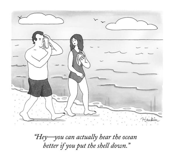 Hey - You Can Actually Hear The Ocean Better If You Put The Shell Down. Poster featuring the drawing A Woman And Man Walk On A Beach by Charlie Hankin