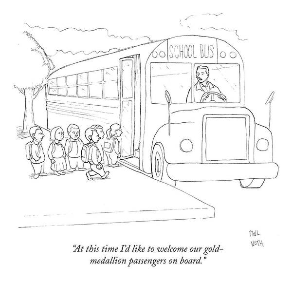 School Bus Poster featuring the drawing At This Time I'd Like To Welcome by Paul Noth