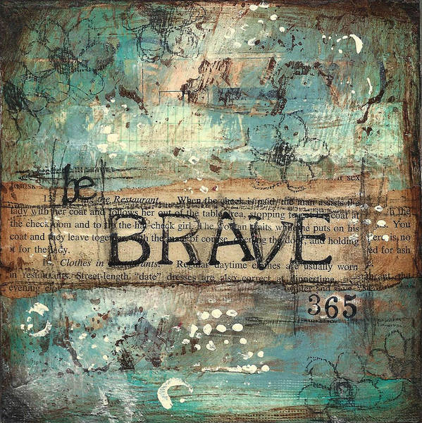 Be Poster featuring the mixed media Be Brave 365 by Shawn Petite