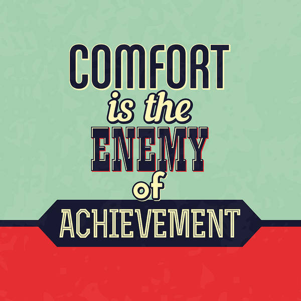 Motivational Poster featuring the digital art Comfort Is The Enemy Of Achievement by Naxart Studio