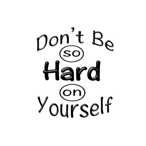 logo Art Logos Slogans graphic Art graphic Design words Art Motivation Poster featuring the photograph Don't Be So Hard On Yourself by Bill Owen