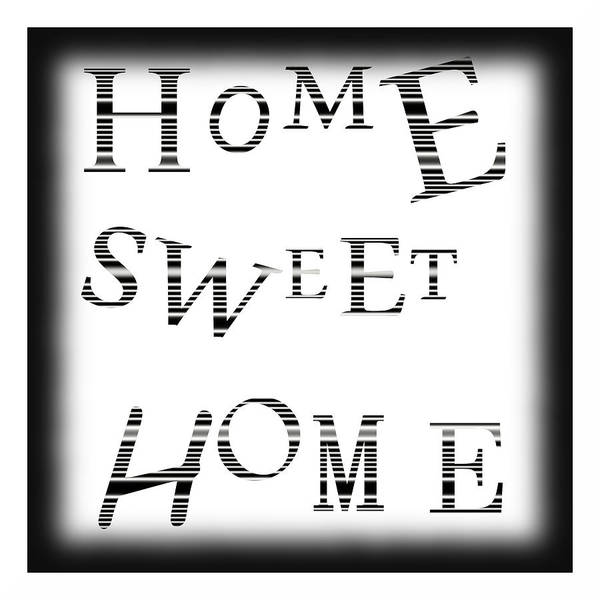 Home Sweet Home Poster featuring the digital art Home Sweet Home 3 by Kathleen Sartoris