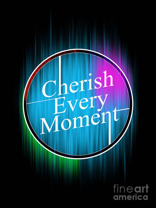 Typography Poster featuring the digital art Cherish Every Moment by Horacio Martinez