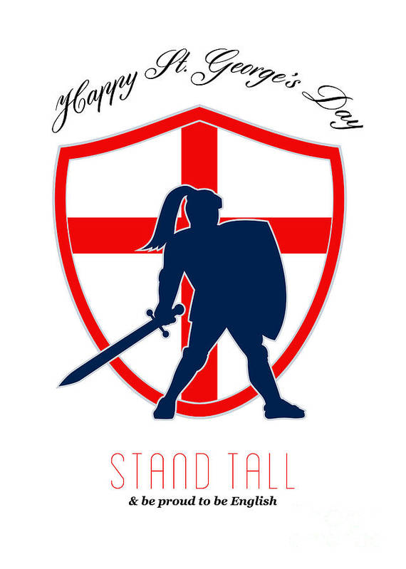 St George Poster featuring the digital art Be Proud To Be English Happy St George Day Poster by Aloysius Patrimonio