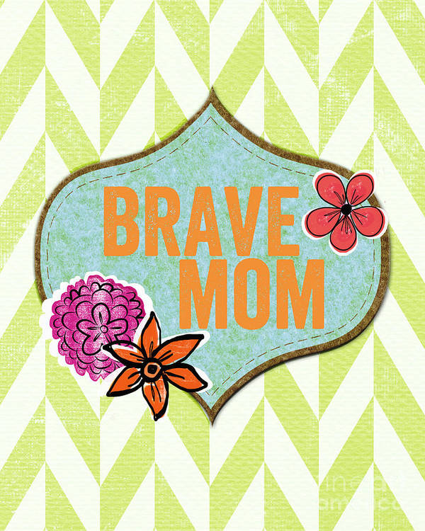 Mom Poster featuring the mixed media Brave Mom With Flowers by Linda Woods