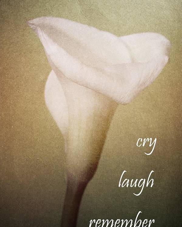 Calla Lilly Poster featuring the photograph Cry Laugh Remember by Fran James