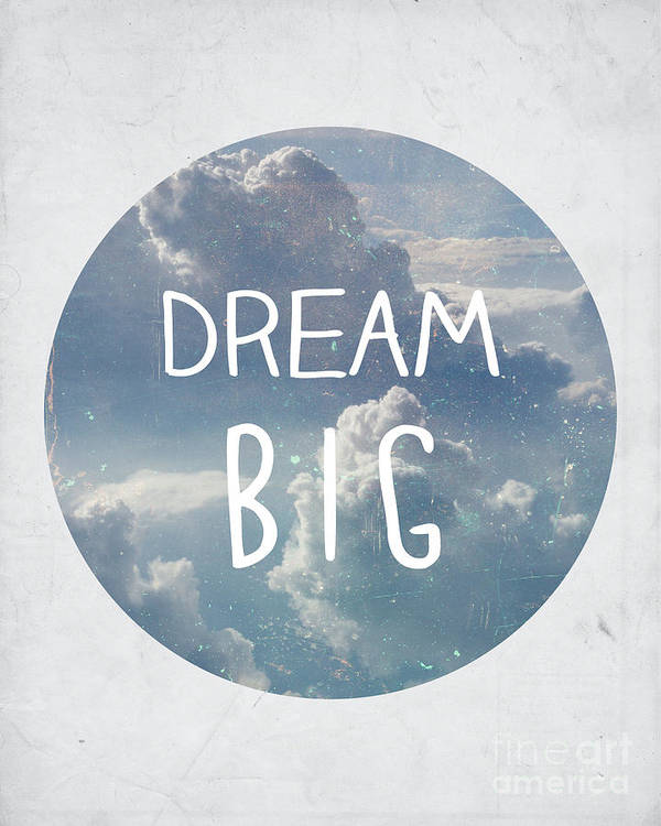 Dream Poster featuring the photograph Dream Big by Pati Photography