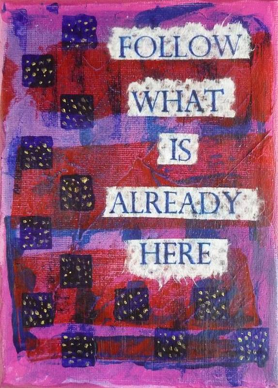 Inspirational Poster featuring the mixed media Follow What Is Already Here by Gillian Pearce