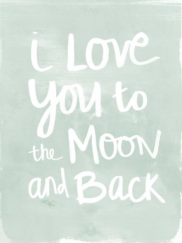 I Love You To The Moon And Back Poster featuring the painting I Love You To The Moon And Back- inspirational quote by Linda Woods