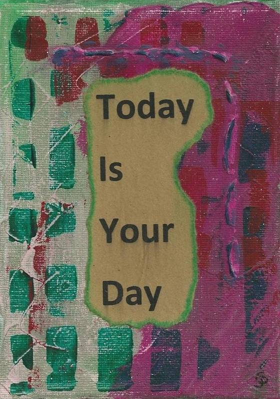 Inspirational Poster featuring the mixed media Today Is Your Day - 1 by Gillian Pearce