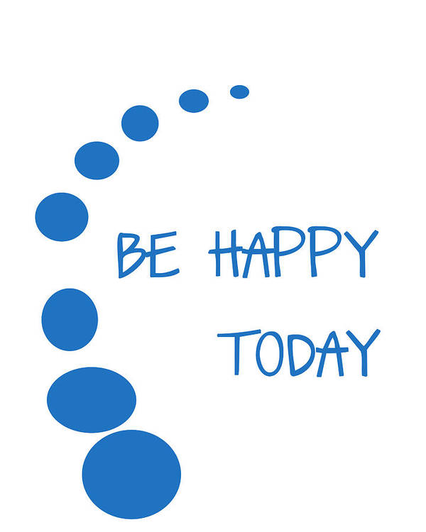 Be Happy Today Poster featuring the digital art Be Happy Today In Blue by Georgia Fowler