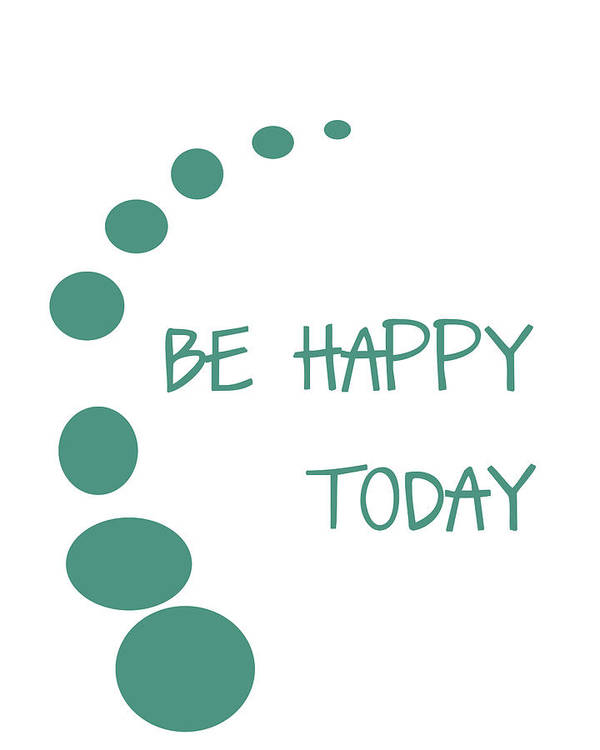 Be Happy Today Poster featuring the digital art Be Happy Today by Georgia Fowler