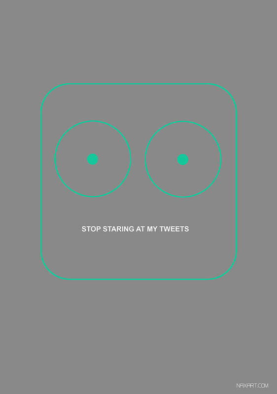 Twitter Poster featuring the digital art Stop Starring At My Tweets by Naxart Studio