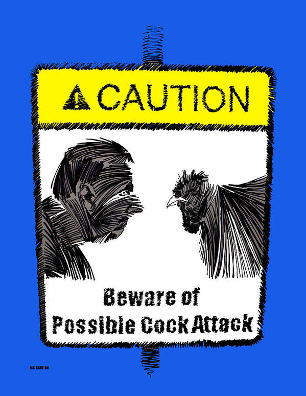 Mr Cuidado Poster featuring the painting beware of Cock Attack by Artist Singh