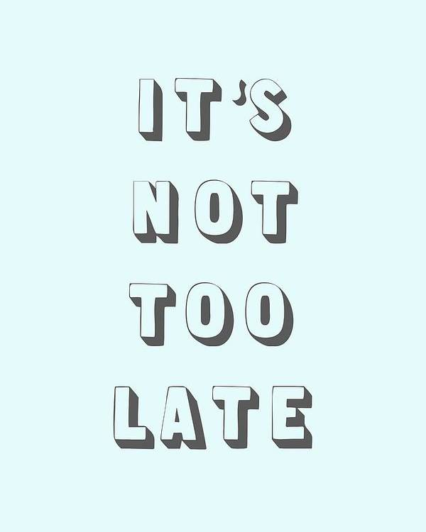 Word Art Poster featuring the digital art Its Not Too Late by Cortney Herron