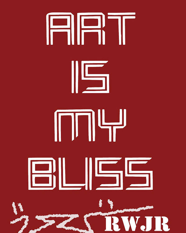 Rwjr Poster featuring the digital art Art Is My Bliss by Robert Wolverton Jr