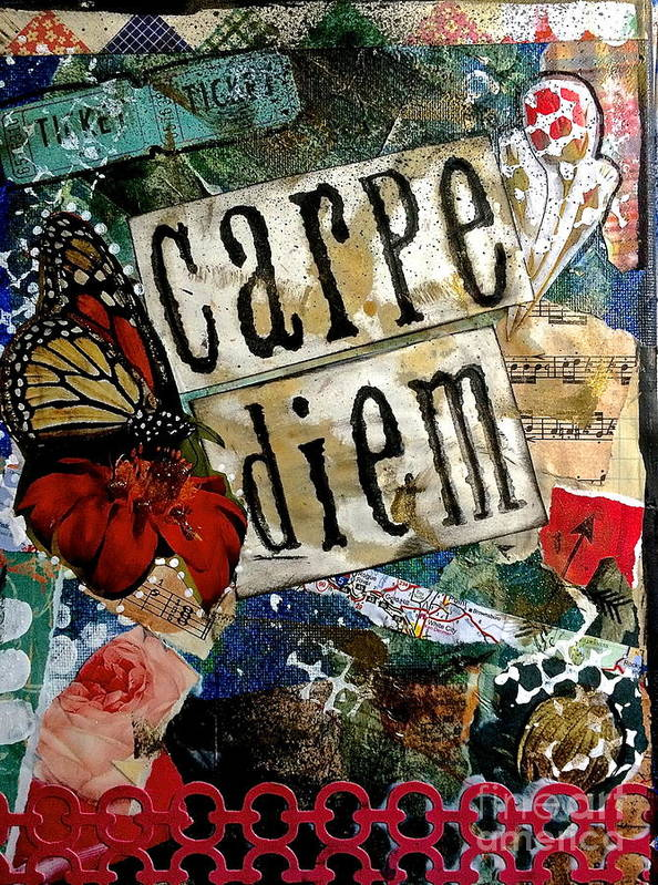 Seize The Day Poster featuring the mixed media Carpe Diem by Kathy Donner Parara