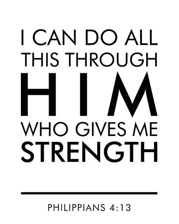 I Can Do All This Through Him Who Gives Me Strength Philippians 4 13 Poster