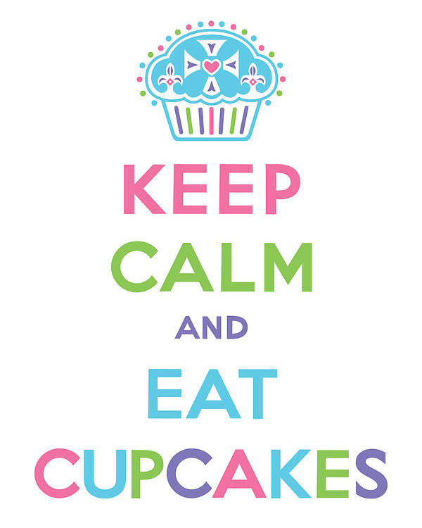 Poster featuring the digital art Keep Calm And Eat Cupcakes - Multi Pastel by Andi Bird