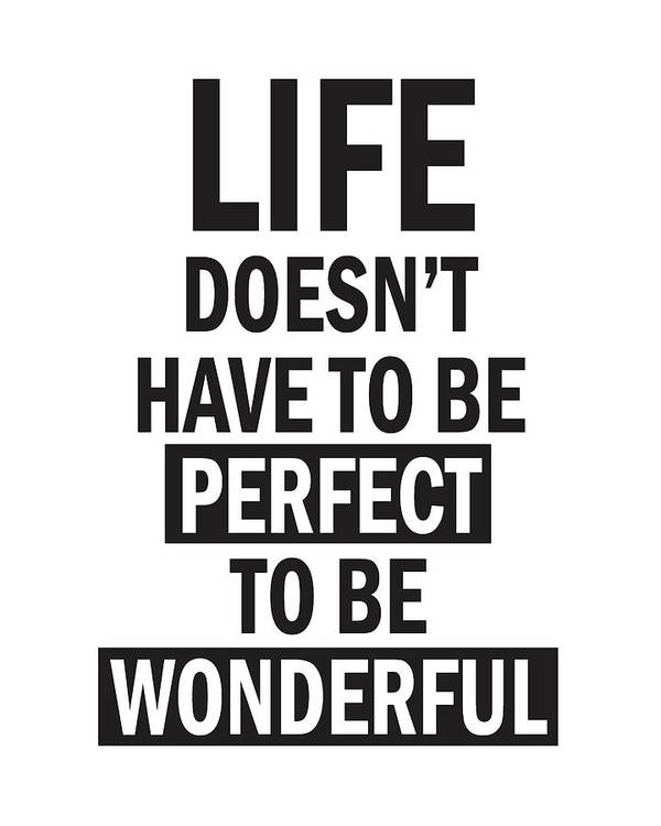 Life Doesnt Have To Be Perfect To Be Wonderful Poster By Studio