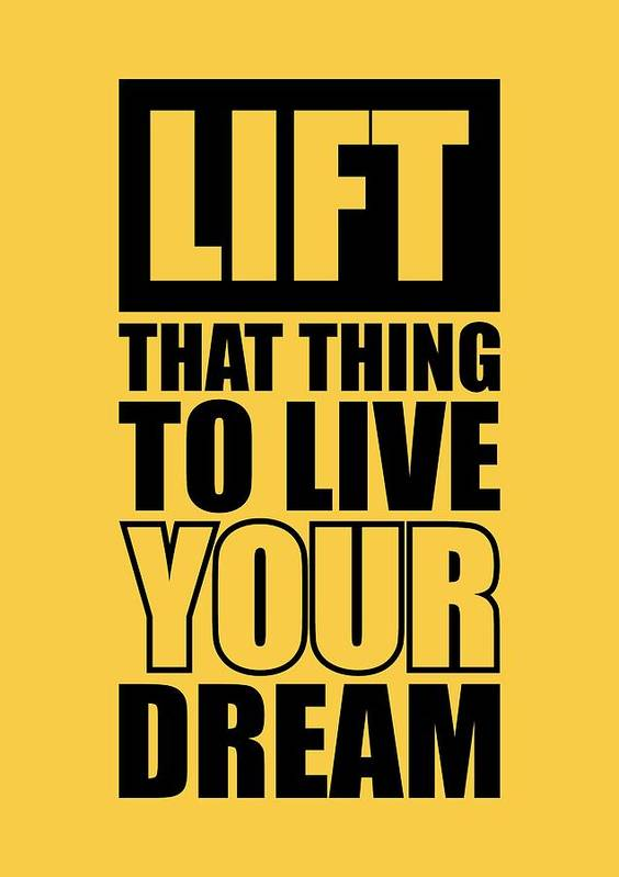 Inspirational Quote Poster featuring the digital art Lift That Thing To Live Your Dream Quotes Poster by Lab No 4