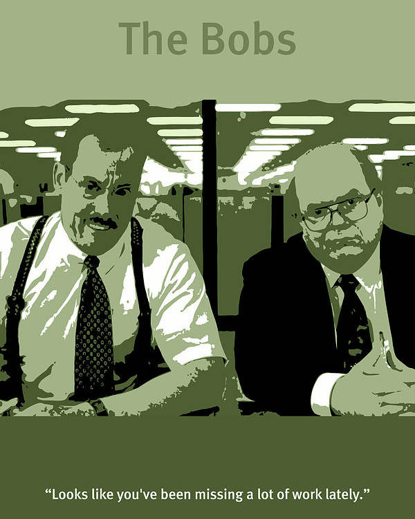 Office Space Poster featuring the mixed media Office Space The Bobs Bob Slydell And Bob Porter Movie Quote Poster Series 008 by Design Turnpike