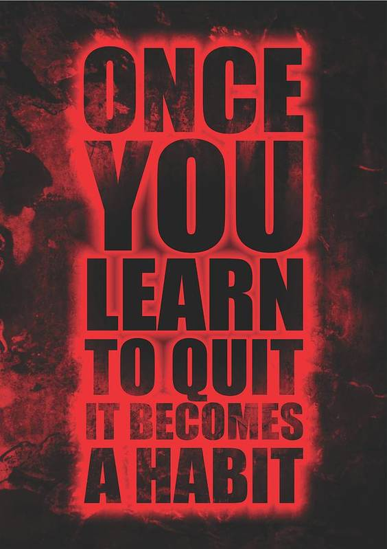 Once You Learn To Quit It Becomes A Habit Gym Motivational Quotes Poster  Poster