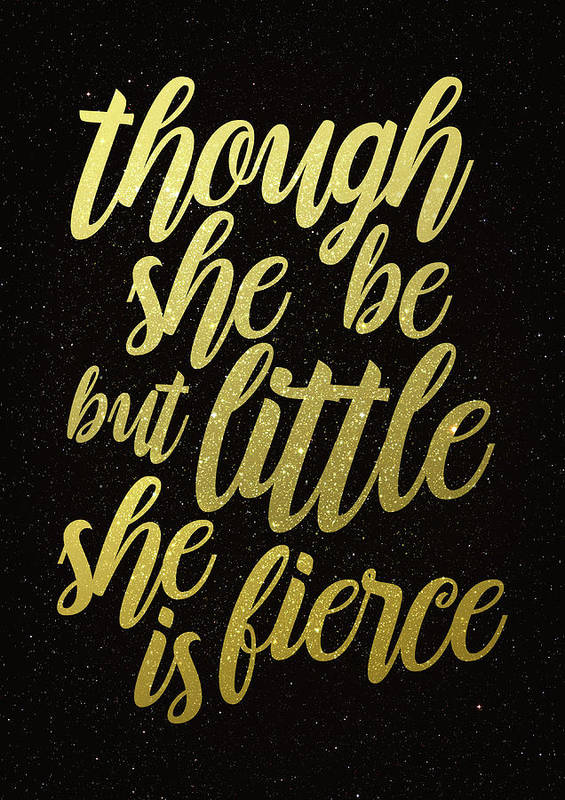 Though She Be But Little She Is Fierce Poster By Zapista Zapista