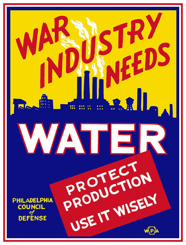 Wwii Poster featuring the mixed media War Industry Needs Water - Wpa by War Is Hell Store