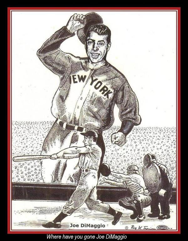 Joe Dimaggio Poster featuring the drawing Where Have You Gone Joe Dimaggio by Ray Tapajna