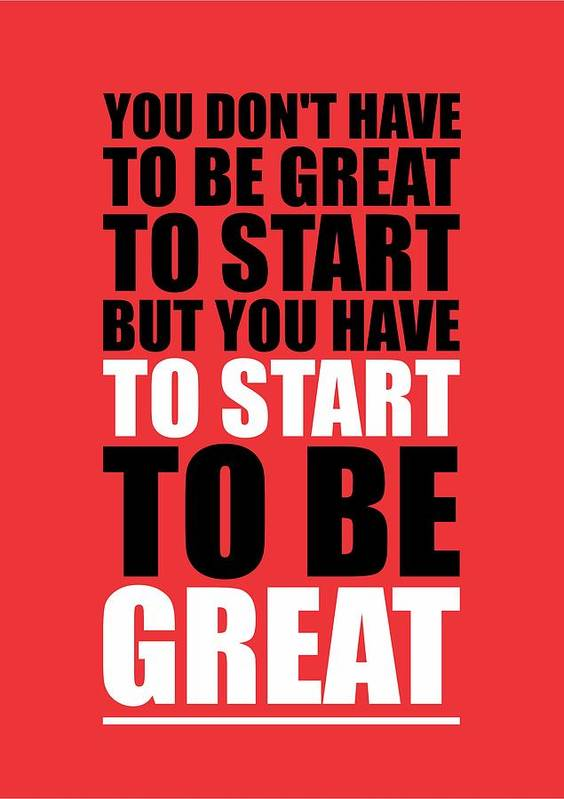 You Do Not Have To Be Great To Start But You Have To Start Gym  Inspirational Quotes Poster Poster