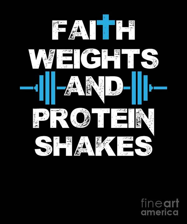 Faith-weights-and-protein-shakes Poster featuring the digital art Faith Weights And Protein Shakes by The Perfect Presents
