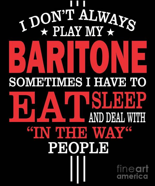 Baritone-gift-for-him Poster featuring the digital art Baritone Players Funny Statement Gift by Dusan Vrdelja