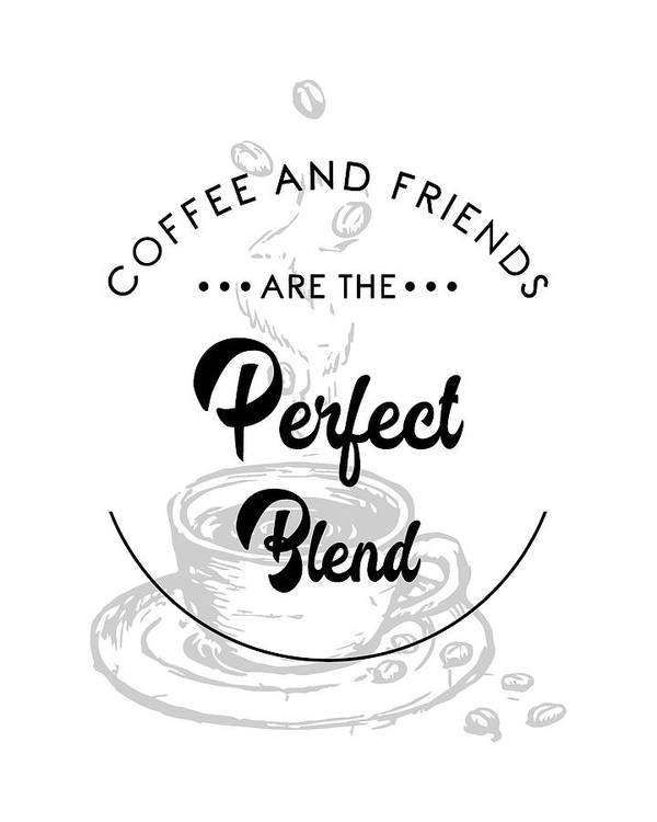 Coffee And Friends Are The Perfect Blend 2 Coffee Quote Coffee Poster Quote Print Cafe Decor Poster By Studio Grafiikka